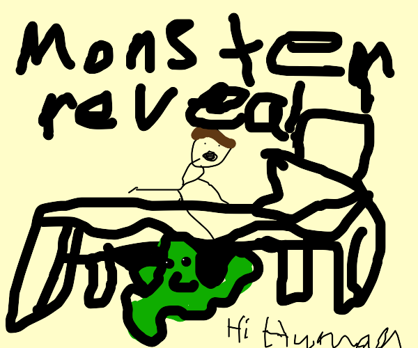 The monster under your bed reveals himself