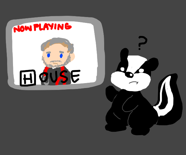 """Skunk doesn't understand """"House"""""""