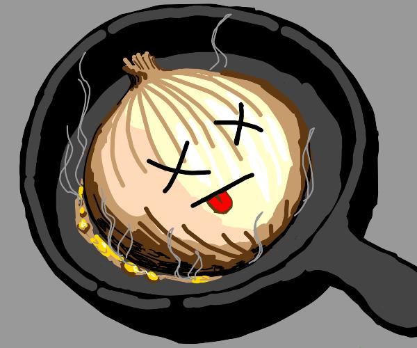 Dead onion be getting extra crispy