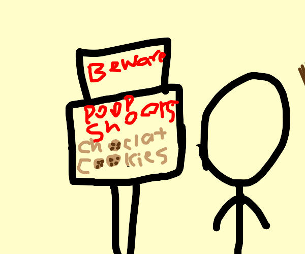 Beware! Poop shoots for chocolate cookies!