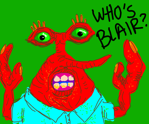 realistic mr.crabs wants to know who blair is
