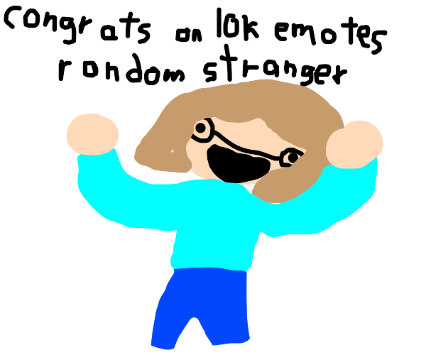 Congratulations on your 10k earned emotes