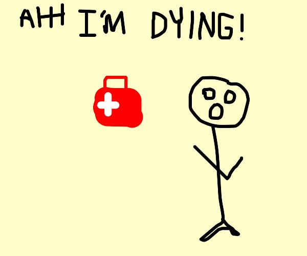 AHHH I'M DYING! SOMEBODY DROP A MEDIC BAG