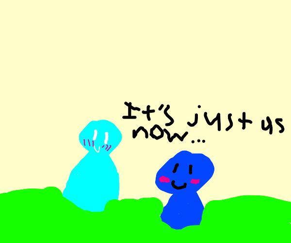 "2blue blobs blushing saying ""its just us now"""