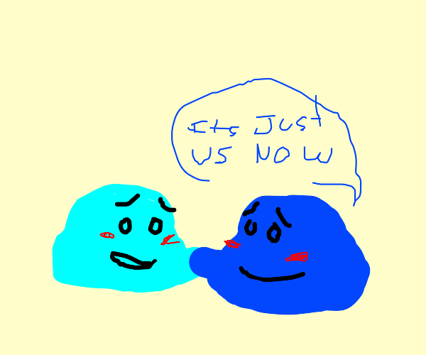 """two gay blue blobs, """"it's just us now"""""""