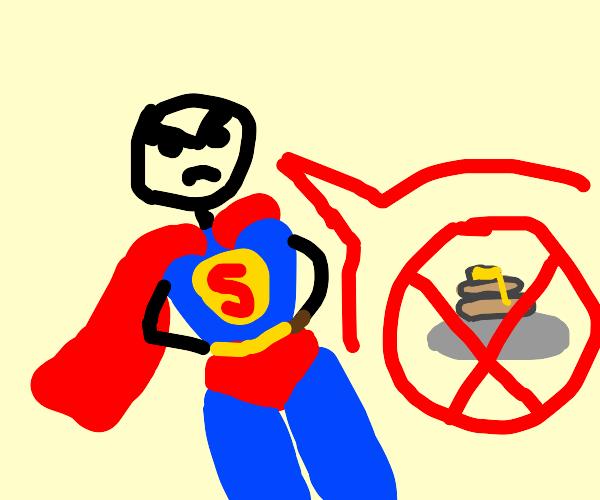 superman hates pancakes.