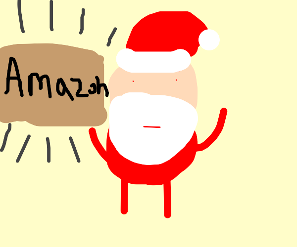 Santa about to kill u with an Amazon package