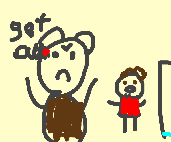 ANGRY bear says you should GET OUT!!!!