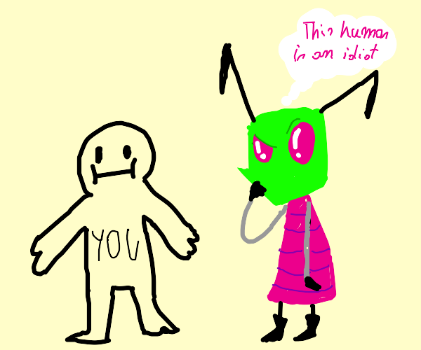 Alien thinks you're a know nothing moron.