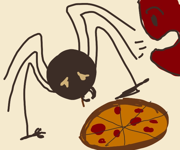 a spider can't eat pizza in peace