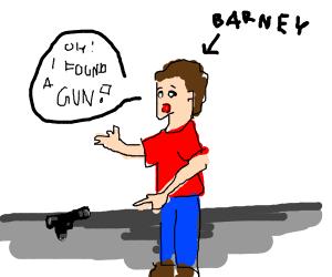 Barney found a gun