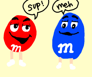 red m&m saying sup to a blue m&m replies meh