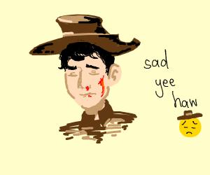 Crying cowboy thT is bleeding