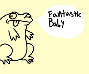 A frog saying fantastic baby