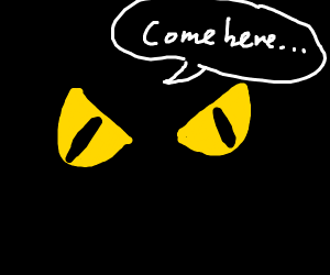 """Eyes in the dark whispering, """"Come here"""""""
