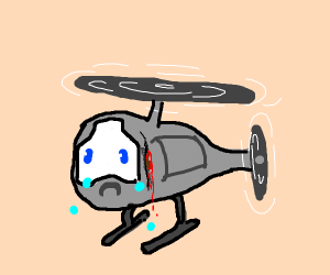 helicopter is sad because he bleeding