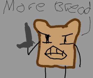 Piece of bread w gun demands more bread