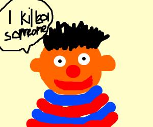 Ernie is a murderer