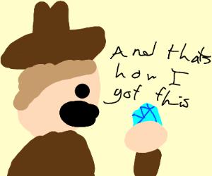 cowboy talkin' 'bout how he found a diamond