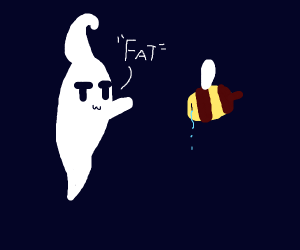 Ghost called a poor crying bee fat