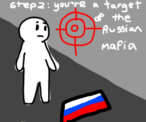 STEP 2: youre a target of the Russian Mafia