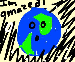 Earth is amazed