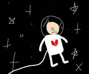 Broken hearted astronaut.
