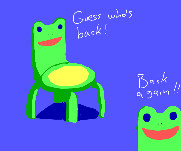 Frog chair is back! Again
