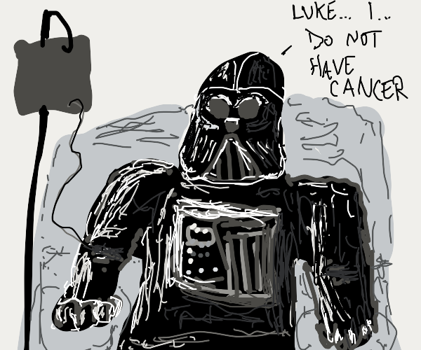 Darth Vader is in denial about having Cancer