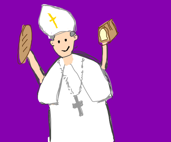 The pope has bread for hands.