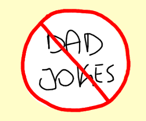 No dad jokes