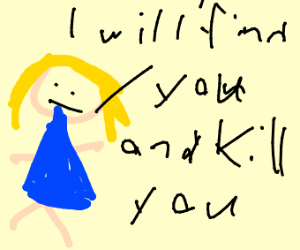 """Girl saying """"I will find you and kill you"""""""