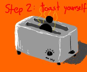 Step one: eat toast.