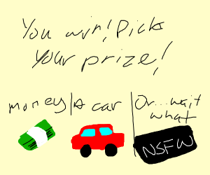 You win. Choose your prize (one is NSFW)