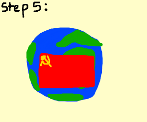 step 5: turn the whole world communist