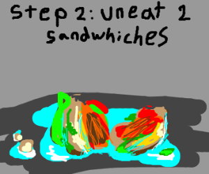 Step 1: Eat two sandwhiches