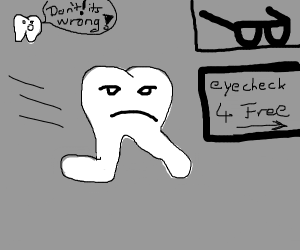 Tooth heads to get his eyes checked, wrong