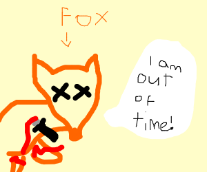 mutilated fox is out of time