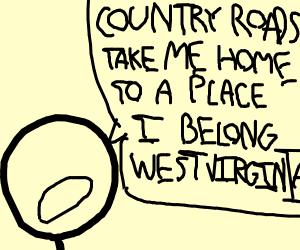 "Stickman sings ""Country Roads, Take Me Home"""