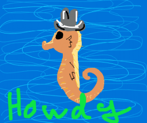 Sea horse says Howdy