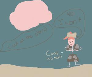 Look at that cloud! NO, the cavewoman WON'T.