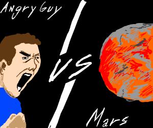 Angry guy VS planet mars