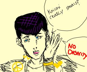 Koichi steals? No dignity.