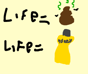 Is life a pile of poo? or is it like honey?