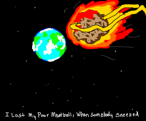 Earth meets imminent end from meatball