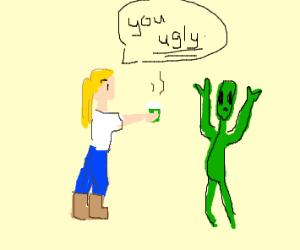 White girl calls alien ugly.