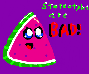 "Watermelon: ""Stereotypes are bad!"""