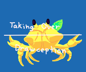 Crab rave taking over drawception
