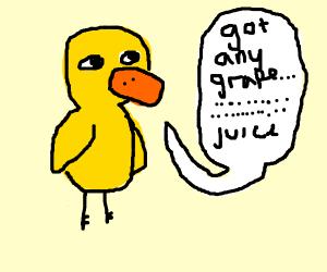 Duck wants grape juice