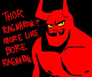 The devil claims that thor sucks.